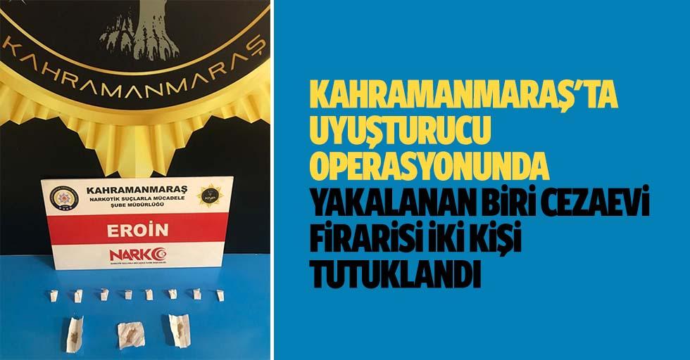 Kahramanmaraş'ta uyuşturucu operasyonunda yakalanan biri cezaevi firarisi 2 kişi tutuklandı