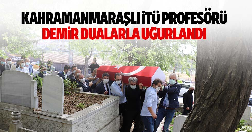 Kahramanmaraşlı İTÜ Profesörü Demir dualarla uğurlandı