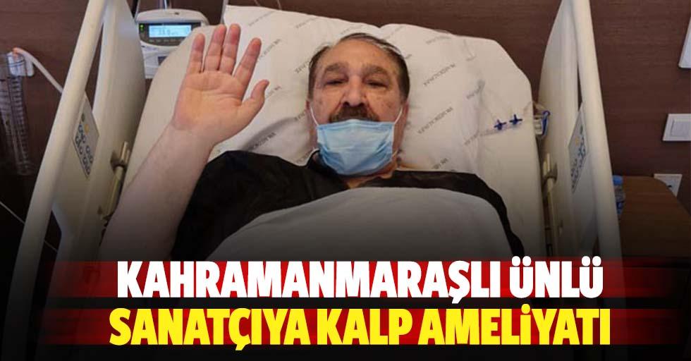Kahramanmaraşlı ünlü sanatçıya kalp ameliyatı