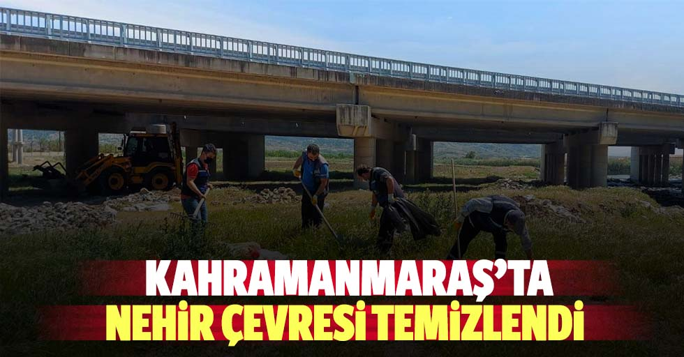 Kahramanmaraş'ta nehir çevresi temizlendi