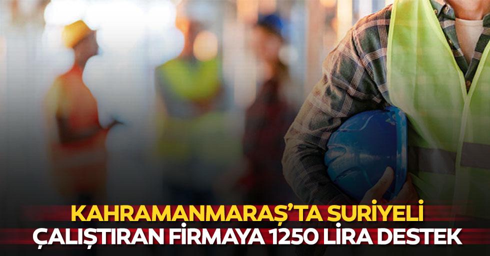 Kahramanmaraş'ta Suriyeli çalıştıran firmaya 1250 lira destek