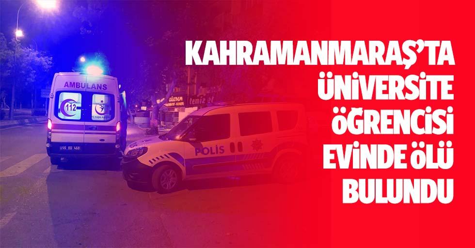 Kahramanmaraş'ta üniversite öğrencisi evinde ölü bulundu