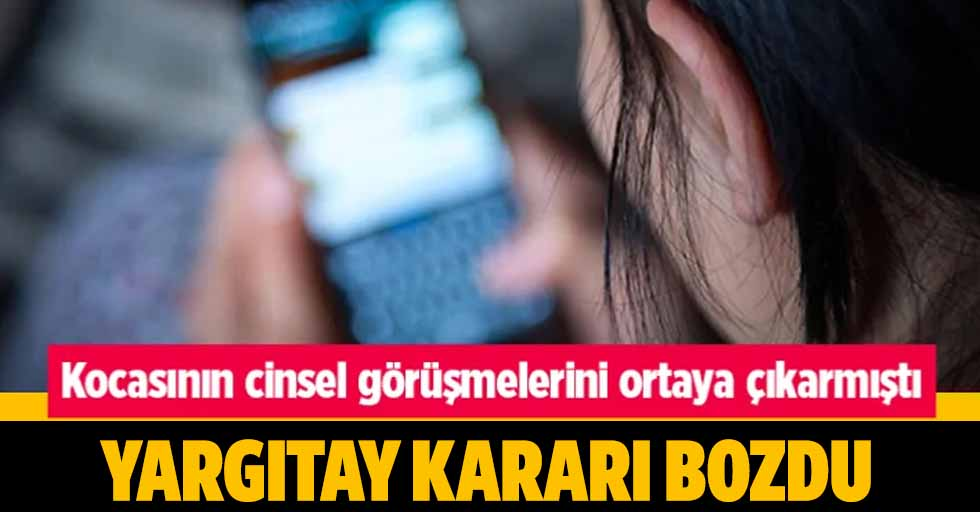 Konya'da kocasının cinsel içerikli görüşmelerini ortaya çıkarmıştı! Yargıtay kararı bozdu