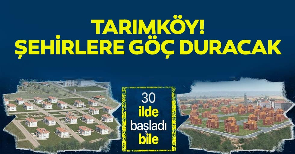Köylerde tarımı hareketlendirecek proje: Tarımköy! Şehirlere göç duracak