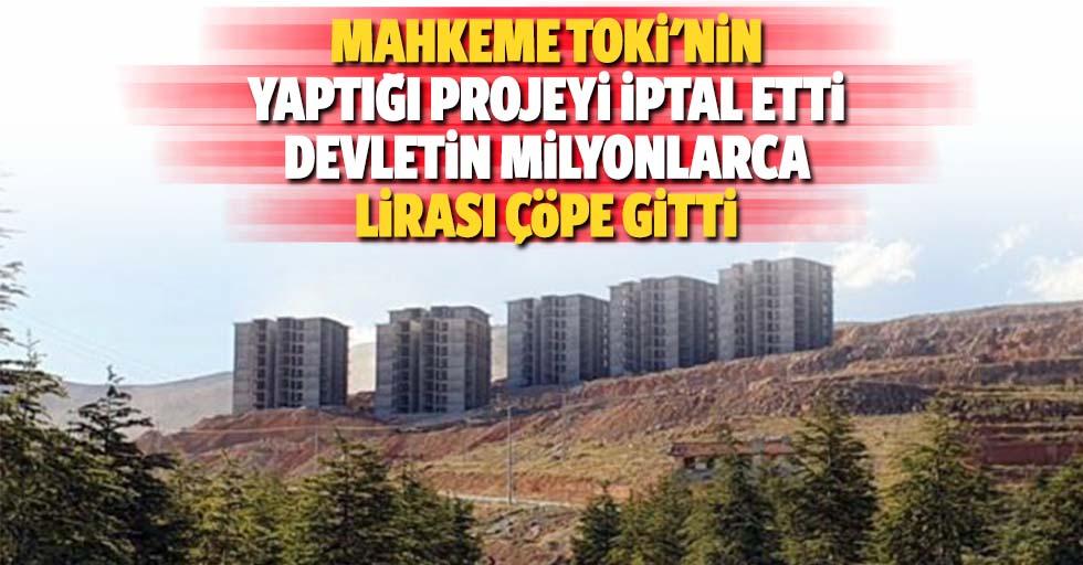 Mahkeme TOKİ'nin yaptığı projeyi iptal etti, devletin milyonlarca lirası çöpe gitti
