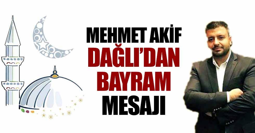 Mehmet Akif Dağlı'dan Bayram Mesajı