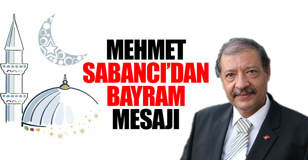 Mehmet Sabancı'dan Bayram Mesajı
