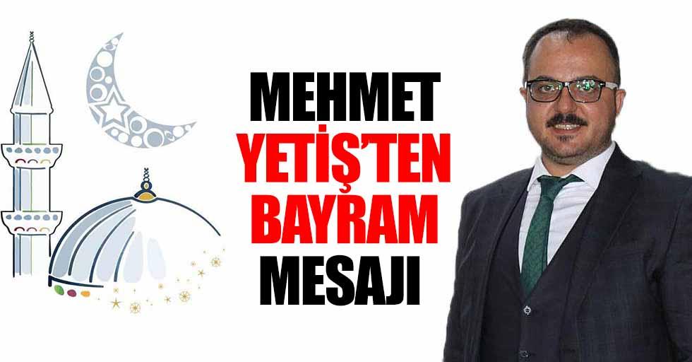 Mehmet Yetiş'ten Bayram Mesajı