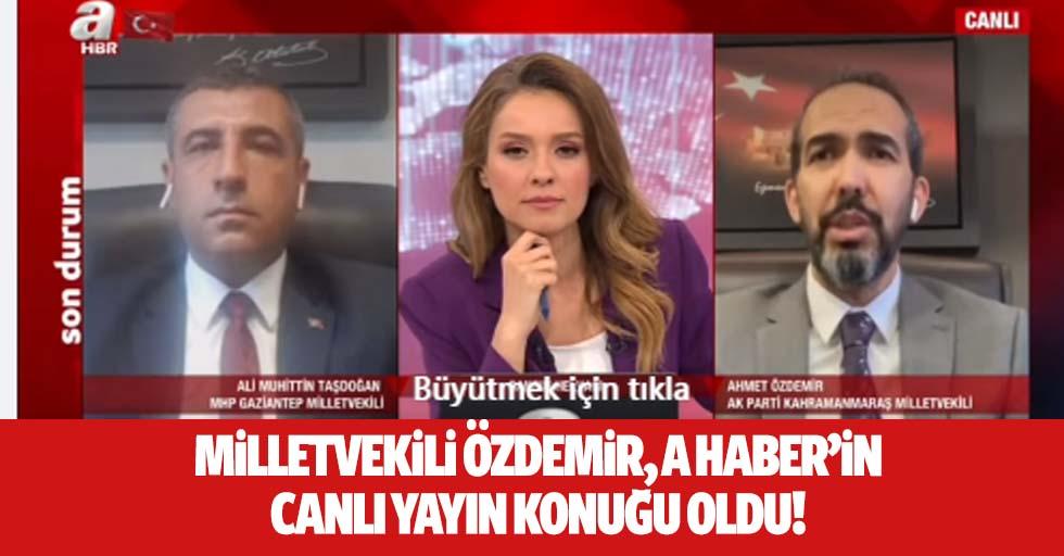 Milletvekili Özdemir, A haber'in canlı yayın konuğu oldu!
