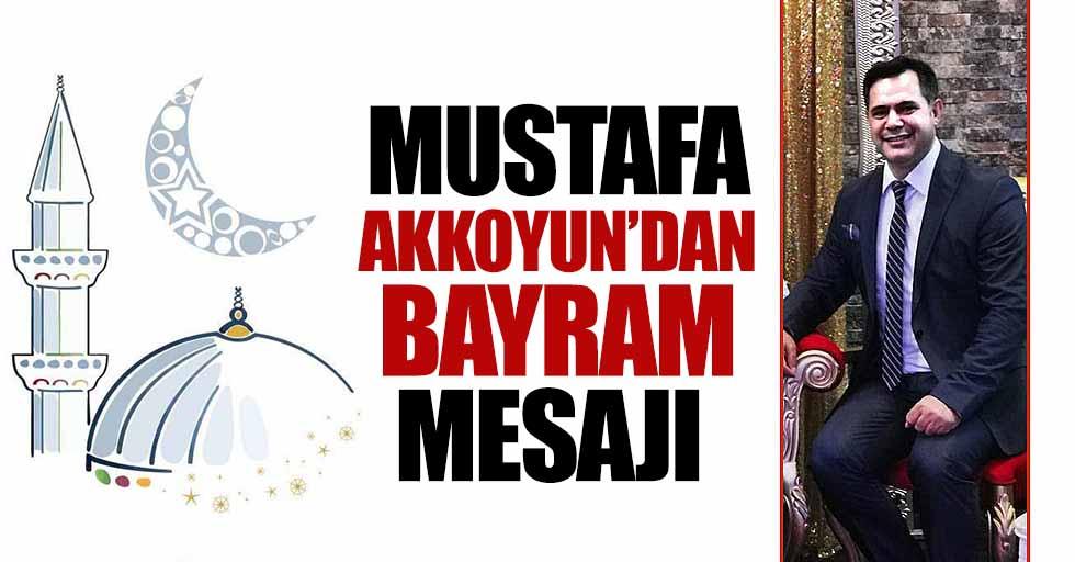 Mustafa Akkoyun'dan Bayram Mesajı
