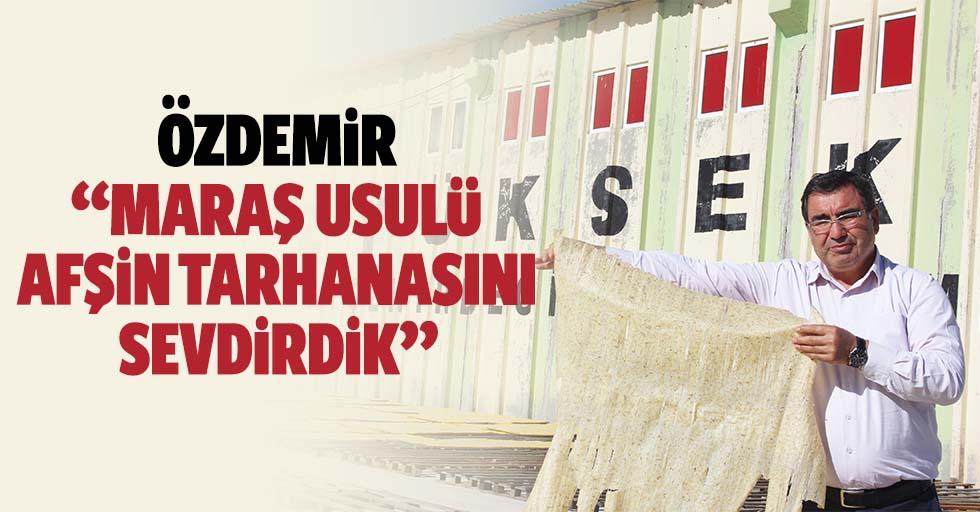 """Özdemir; """"Maraş usulü Afşin tarhanasını sevdirdik"""""""