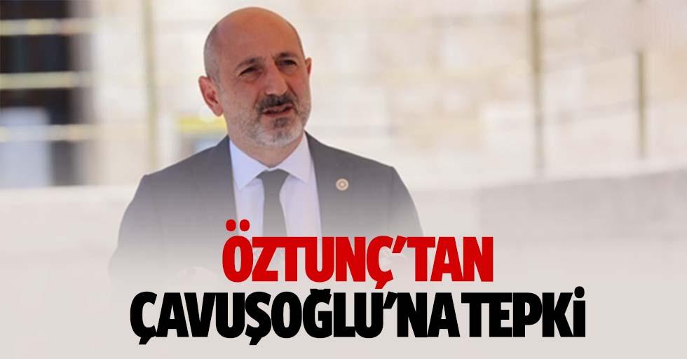 Öztunç'tan Çavuşoğlu'na tepki