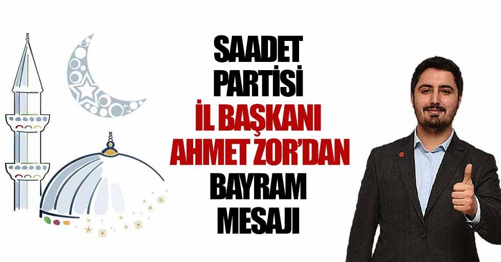 Saadet Partisi İl Başkanı Başkan Ahmet Zor'dan Bayram Mesajı