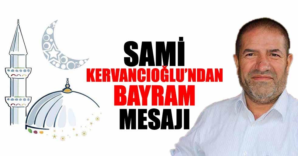 Sami Kervancıoğlu'ndan Bayram Mesajı