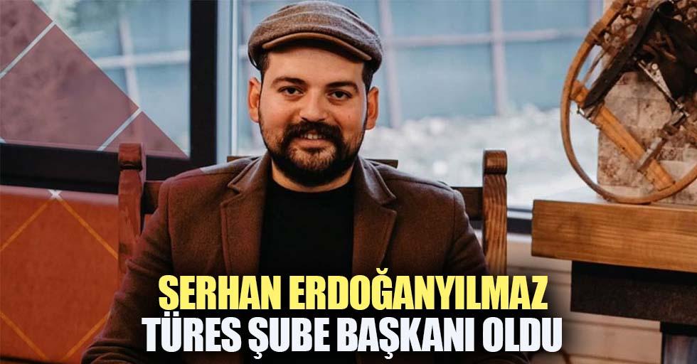 Serhan Erdoğanyılmaz Türes Şube Başkanı Oldu