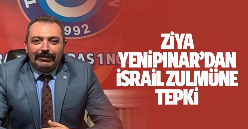 Ziya Yenipınar'dan İsrail'e Tepki