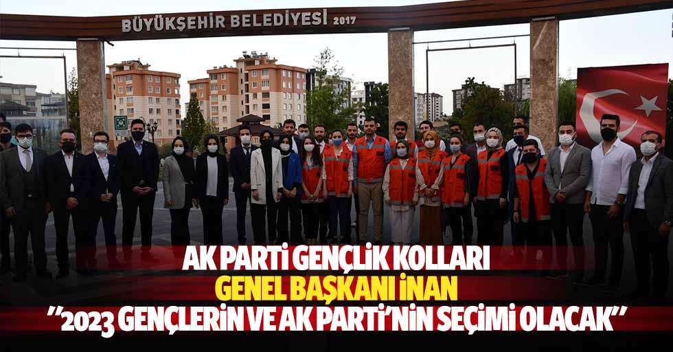 """Ak Parti Gençlik Kolları Genel Başkanı İnan: """"2023 gençlerin ve Ak Parti'nin seçimi olacak"""""""