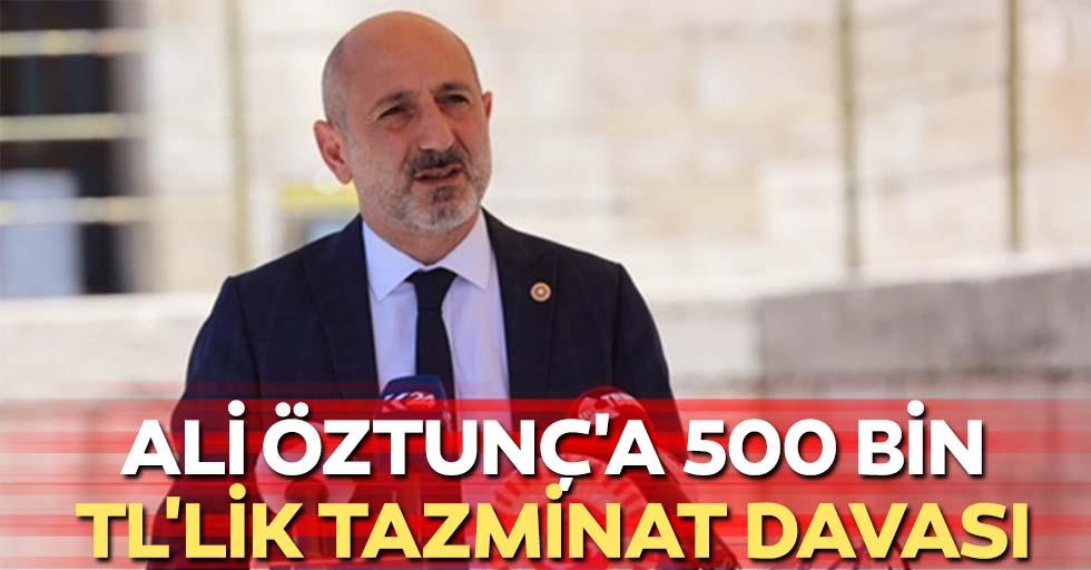 Ali Öztunç'a 500 bin TL'lik tazminat davası