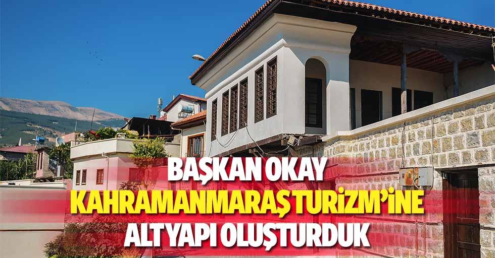 Başkan Okay, Kahramanmaraş Turizm'ine Alt Yapı Oluşturduk