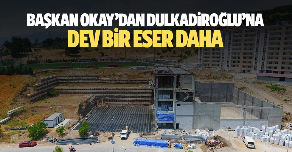 Başkan Okay'dan Dulkadiroğlu'na Dev Bir Eser Daha