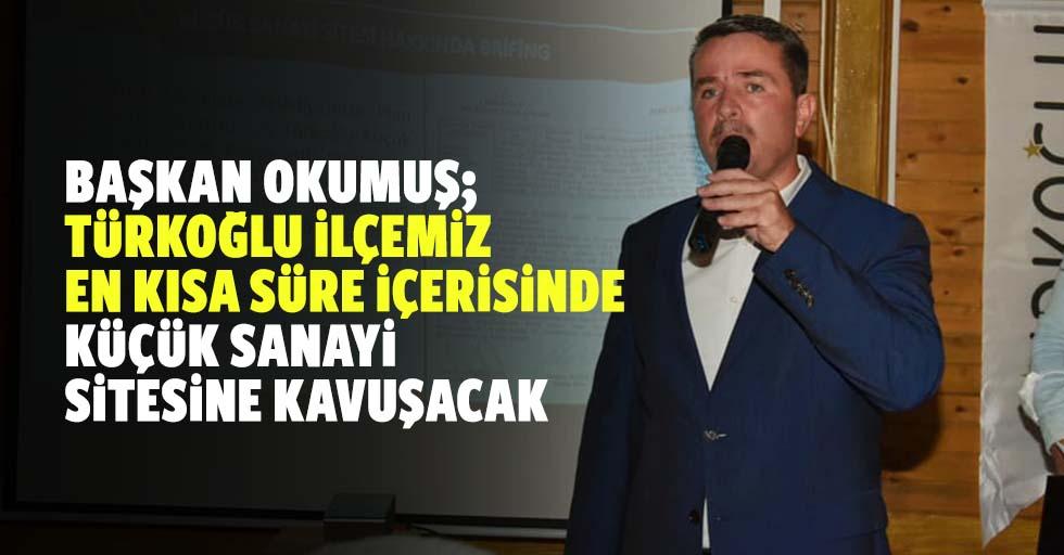 Başkan Okumuş; Türkoğlu İlçemiz, En Kısa Süre İçerisinde Küçük Sanayi Sitesine Kavuşacak
