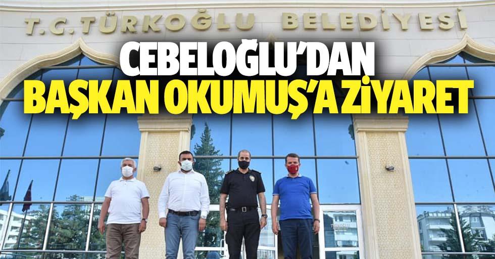 Cebeloğlu'dan başkan Okumuş'a ziyaret