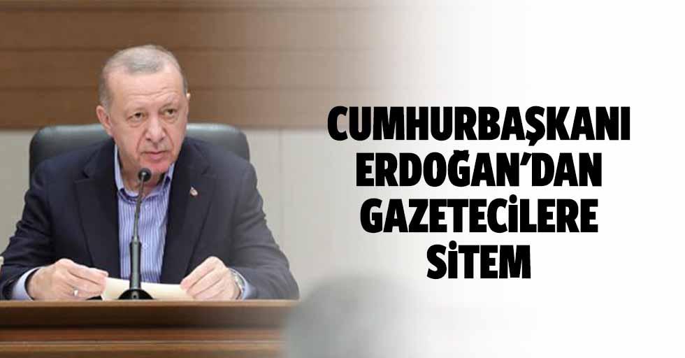 Cumhurbaşkanı Erdoğan'dan Gazetecilere Sitem