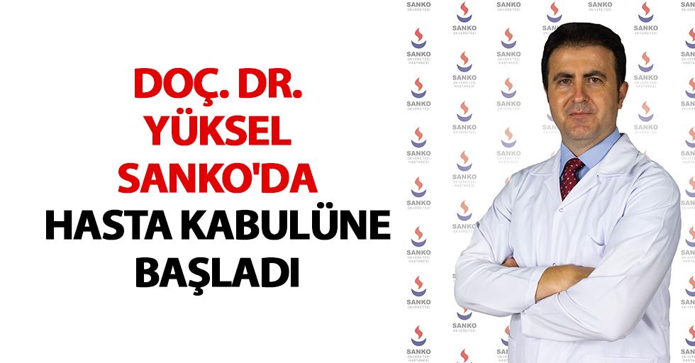 Doç. Dr. Yüksel SANKO'da hasta kabulüne başladı
