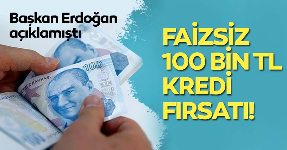 Faizsiz 100 Bin TL Kredi Fırsatı