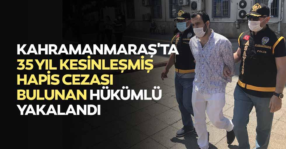 Kahramanmaraş'ta 35 yıl kesinleşmiş hapis cezası bulunan hükümlü yakalandı