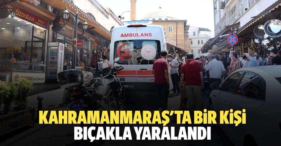 Kahramanmaraş'ta bir kişi bıçakla yaralandı