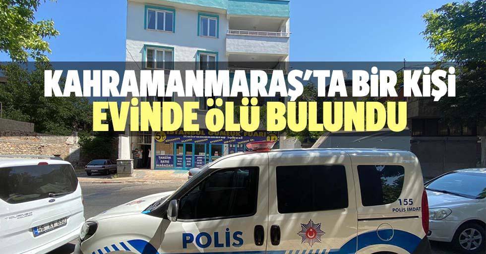 Kahramanmaraş'ta bir kişi evinde ölü bulundu