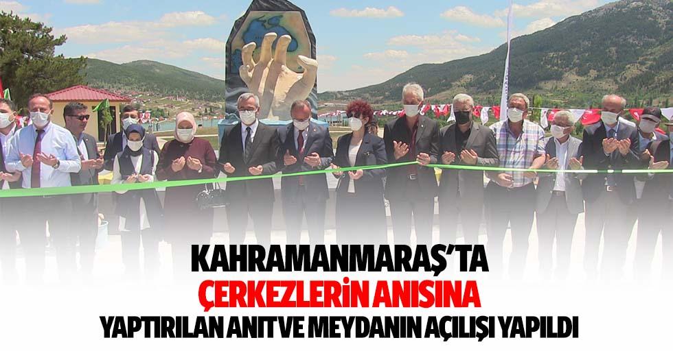 Kahramanmaraş'ta Çerkezlerin anısına yaptırılan anıt ve meydanın açılışı yapıldı