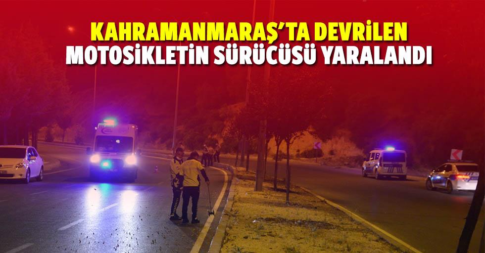 Kahramanmaraş'ta devrilen motosikletin sürücüsü yaralandı