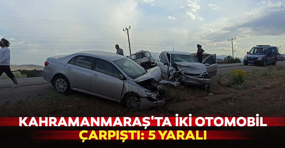 Kahramanmaraş'ta iki otomobil çarpıştı: 5 yaralı