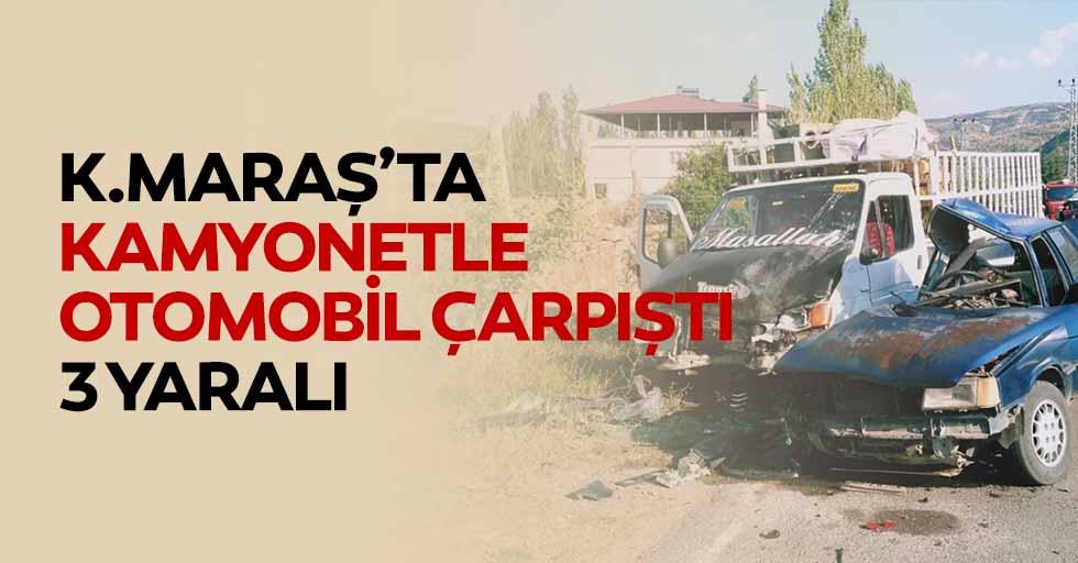 Kahramanmaraş'ta Kamyonetle Otomobil Çarpıştı: 3 Yaralı