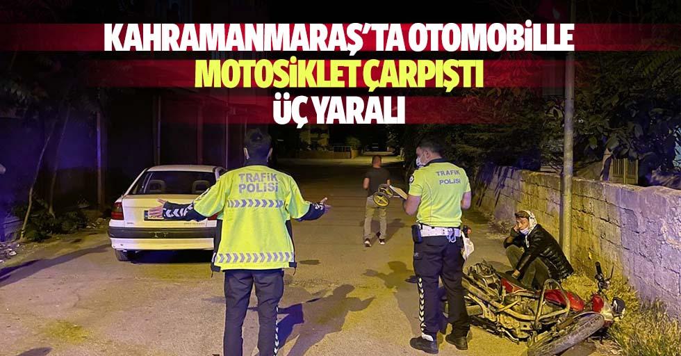 Kahramanmaraş'ta otomobille motosiklet çarpıştı: 3 yaralı