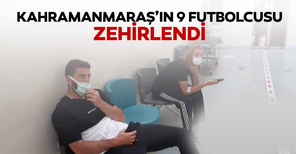 Kahramanmaraş'ın 9 futbolcusu zehirlendi