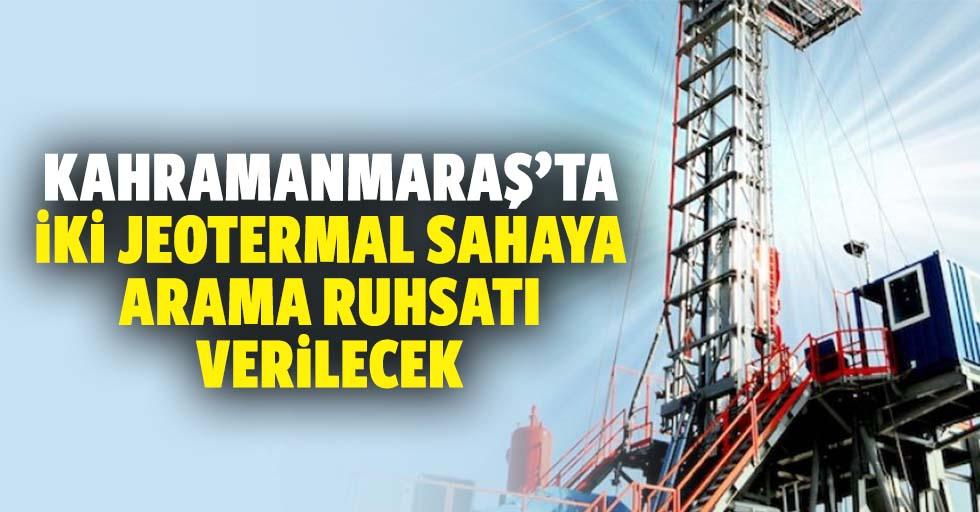 Kahramanmaraş'ta 2 jeotermal sahaya arama ruhsatı verilecek