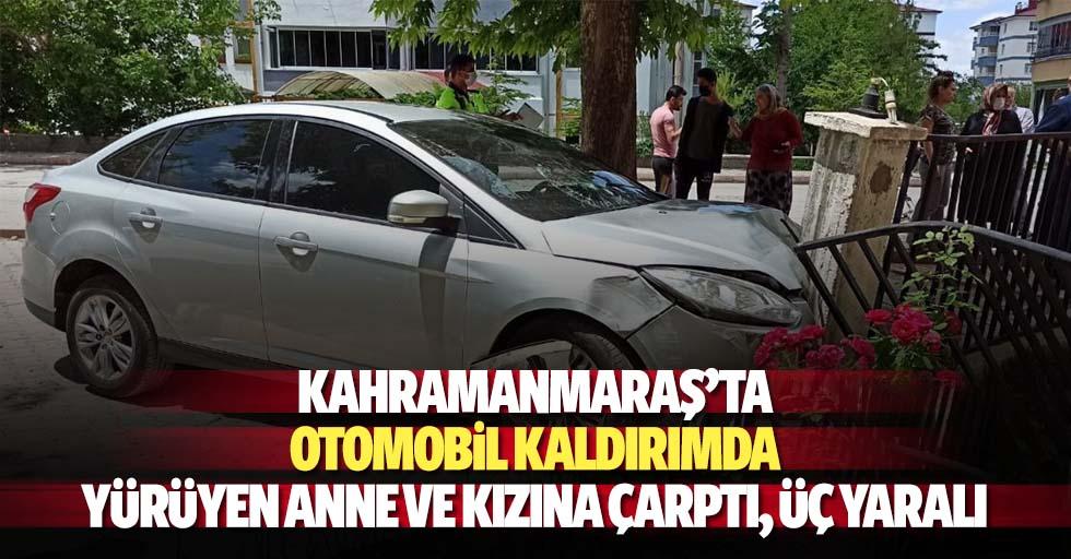 Kahramanmaraş'ta otomobil kaldırımda yürüyen anne ve kızına çarptı, 3 yaralı