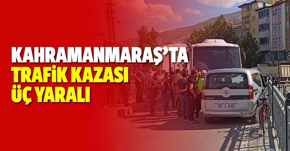 Kahramanmaraş'ta trafik kazası, 3 yaralı