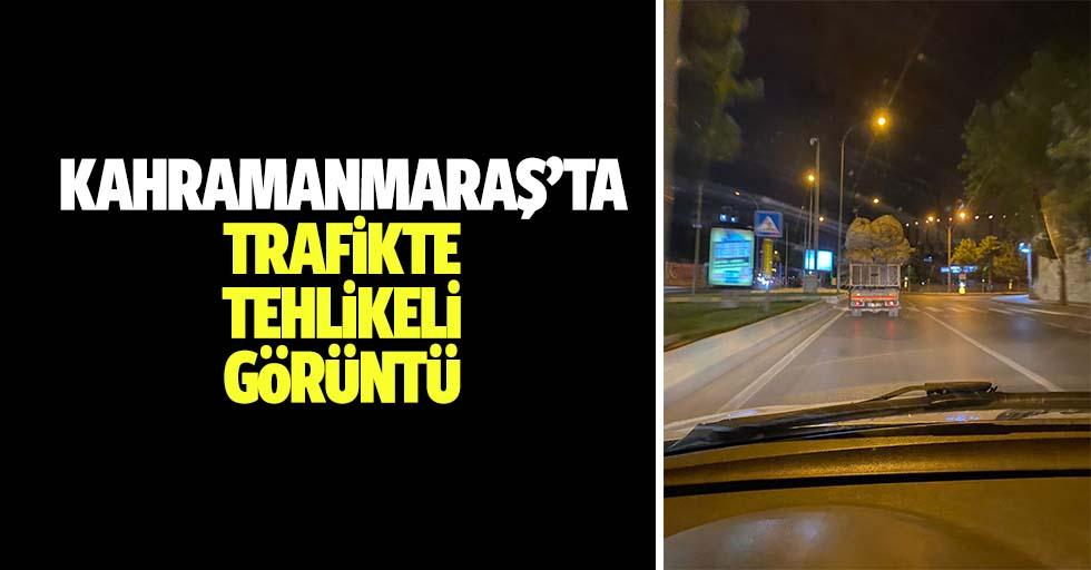 Kahramanmaraş'ta trafikte tehlikeli görüntü