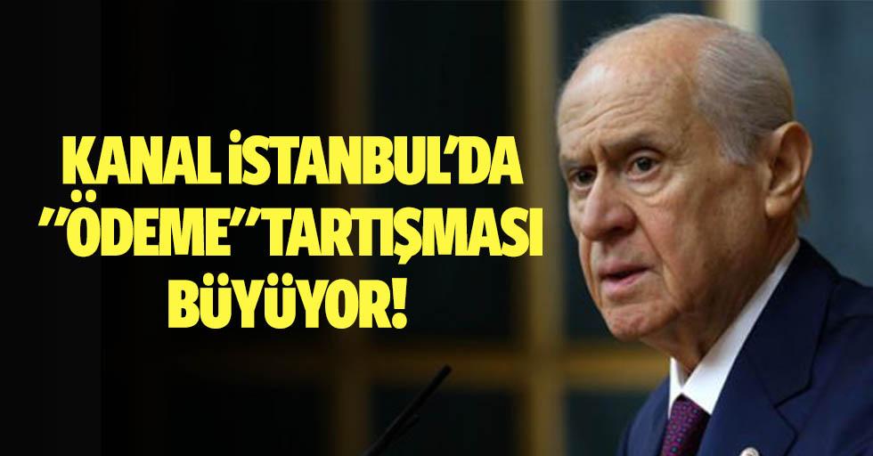 """Kanal istanbul'da """"ödeme"""" tartışması büyüyor! Bahçeli, firmalar için yasal güvence istedi"""