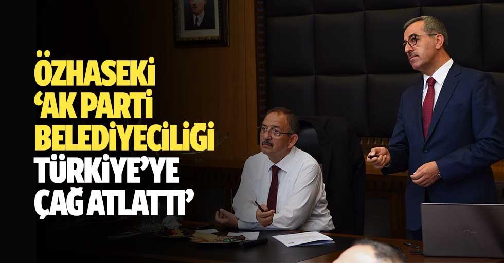 Özhaseki, Ak Parti Belediyeciliği Türkiye'ye Çağ Atlattı