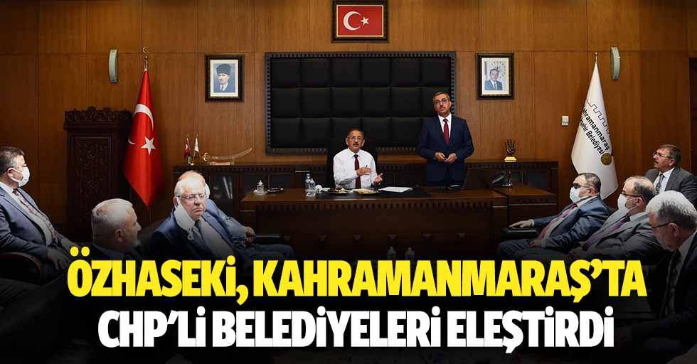 Özhaseki, Kahramanmaraş'ta CHP'li belediyeleri eleştirdi