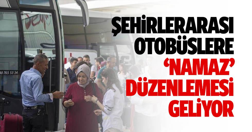 Şehirlerarası otobüslere 'namaz' düzenlemesi geliyor