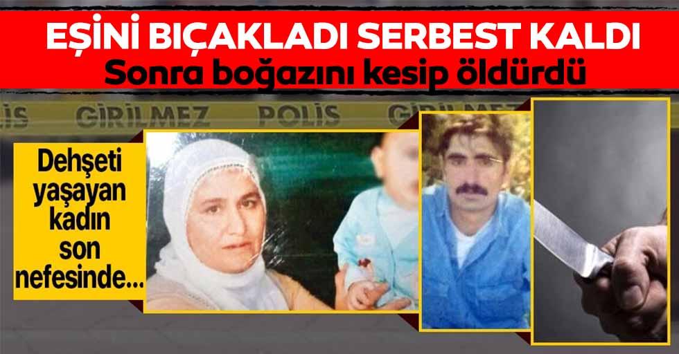 Sokak ortasında karısını bıçaklayan adam serbest kaldı! Bu sefer de eşinin boğazını kesip öldürdü