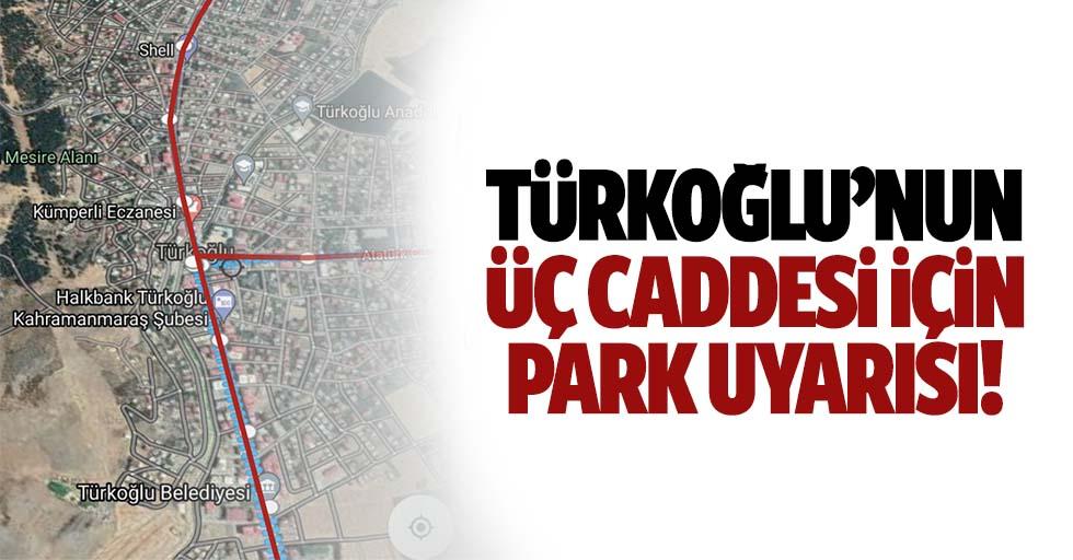 Türkoğlu'nun 3 caddesi için park uyarısı!