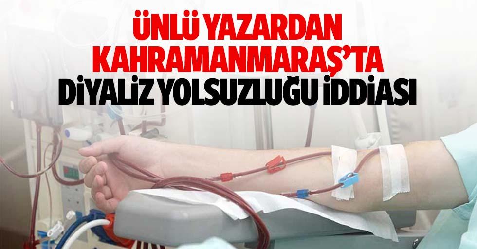 Ünlü yazardan Kahramanmaraş'ta diyaliz yolsuzluğu iddiası