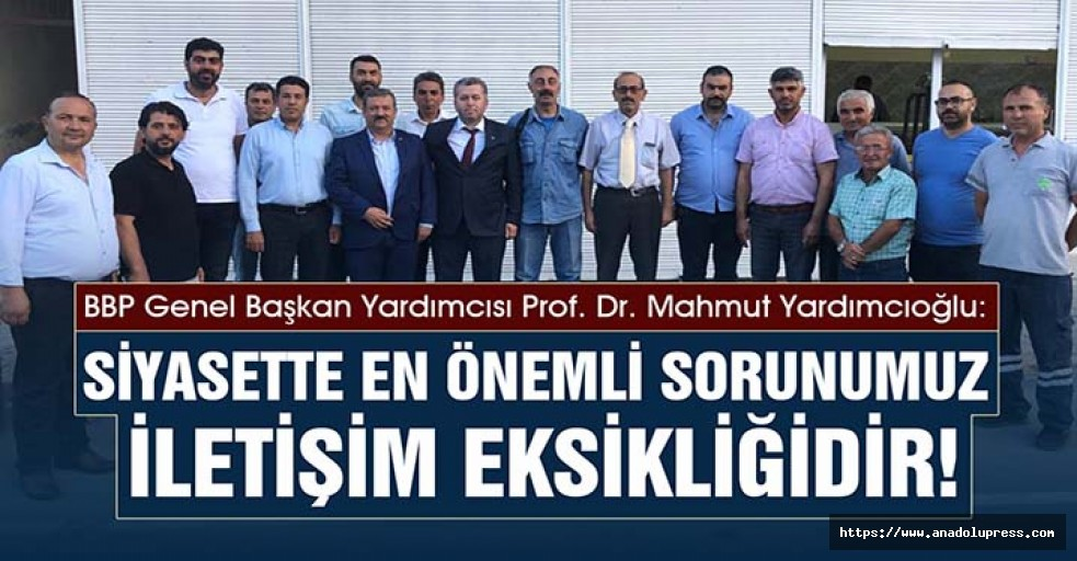 Yardımcıoğlu, Siyasette En Önemli Sorunumuz İletişim Eksikliğidir